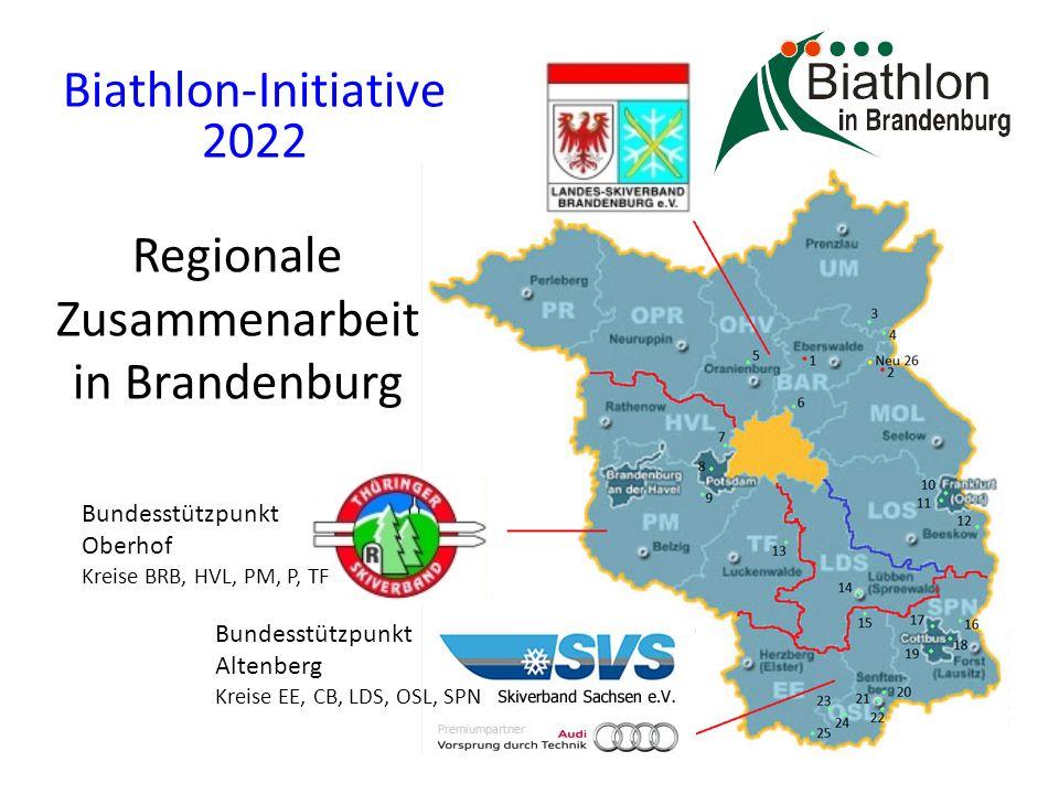 Regionale Zusammenarbeit in Brandenburg Biathlon-Initiative 2022 Bundesstützpunkt Altenberg Kreise EE, CB, LDS, OSL, SPN Bundesstützpunkt Oberhof Kreise BRB, HVL, PM, P, TF