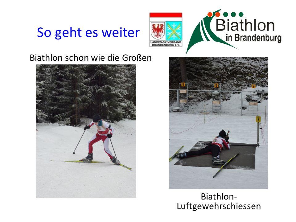 So geht es weiter Biathlon schon wie die Großen Biathlon- Luftgewehrschiessen