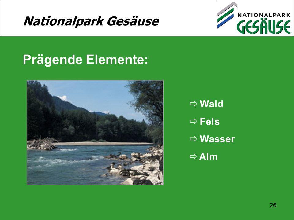 26 Nationalpark Gesäuse  Wald  Fels  Wasser  Alm Prägende Elemente: