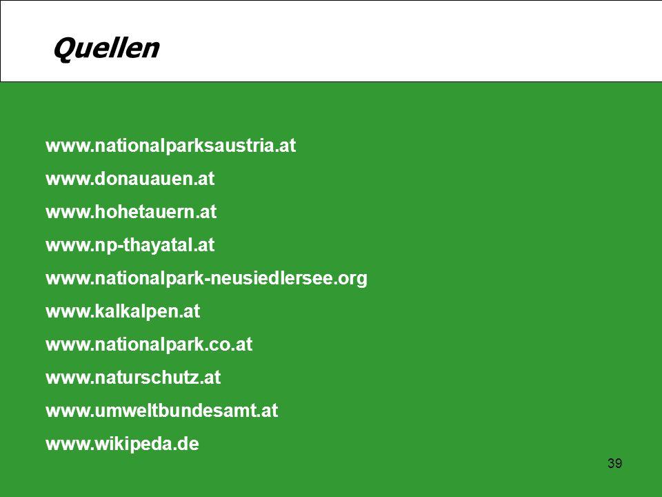 39 Quellen www.nationalparksaustria.at www.donauauen.at www.hohetauern.at www.np-thayatal.at www.nationalpark-neusiedlersee.org www.kalkalpen.at www.n