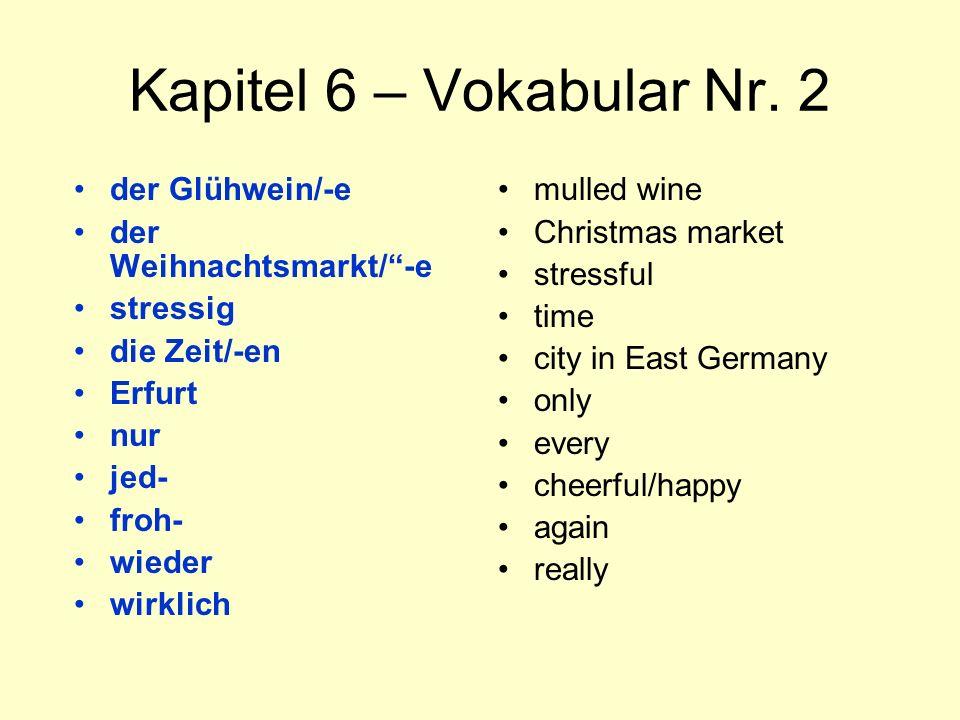 """Kapitel 6 – Vokabular Nr. 2 der Glühwein/-e der Weihnachtsmarkt/""""-e stressig die Zeit/-en Erfurt nur jed- froh- wieder wirklich mulled wine Christmas"""