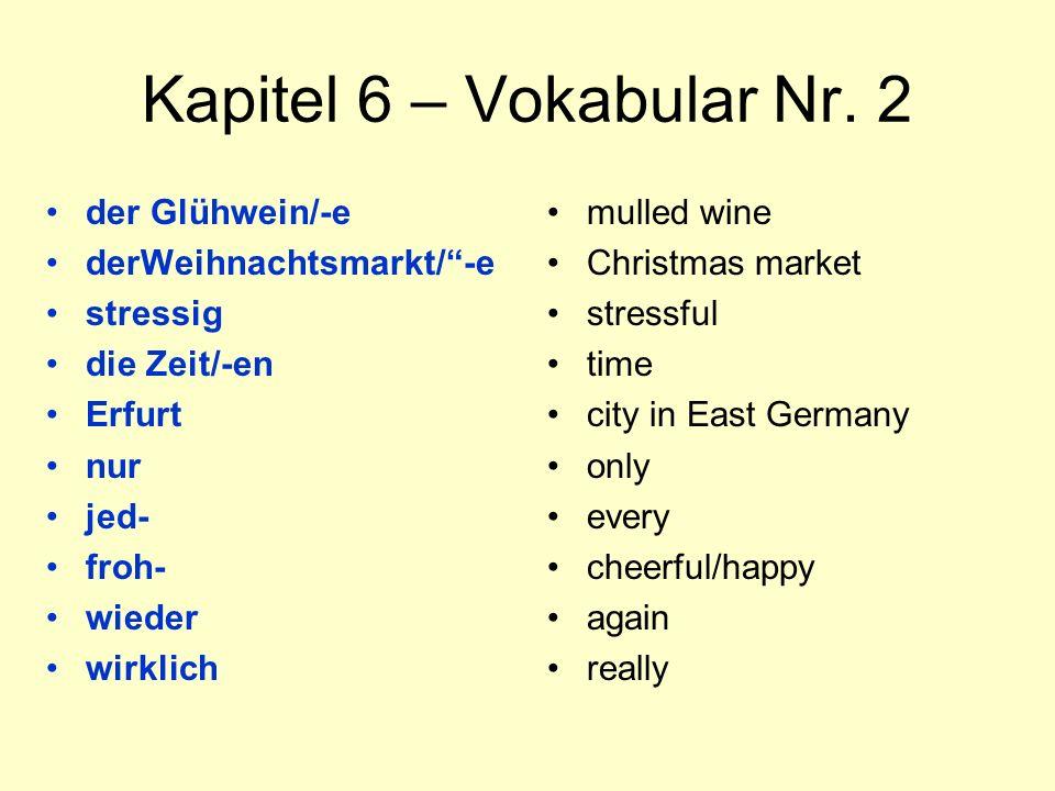 """Kapitel 6 – Vokabular Nr. 2 der Glühwein/-e derWeihnachtsmarkt/""""-e stressig die Zeit/-en Erfurt nur jed- froh- wieder wirklich mulled wine Christmas m"""