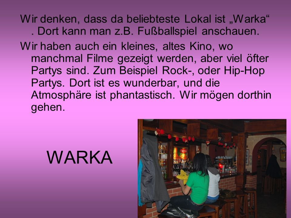 """Wir denken, dass da beliebteste Lokal ist """"Warka ."""