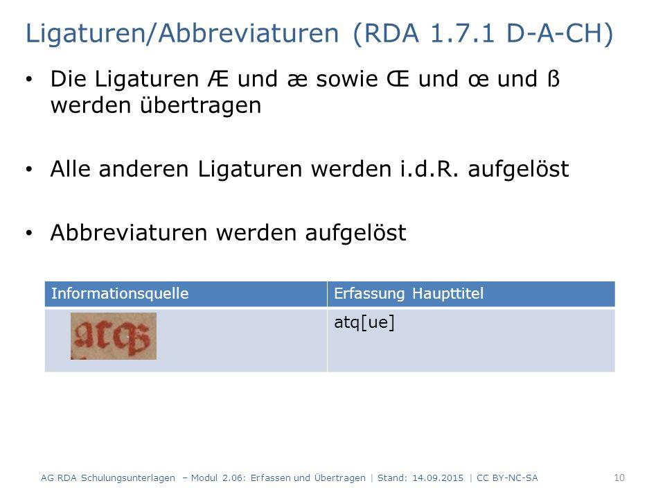 Ligaturen/Abbreviaturen (RDA 1.7.1 D-A-CH) Die Ligaturen Æ und æ sowie Œ und œ und ß werden übertragen Alle anderen Ligaturen werden i.d.R.