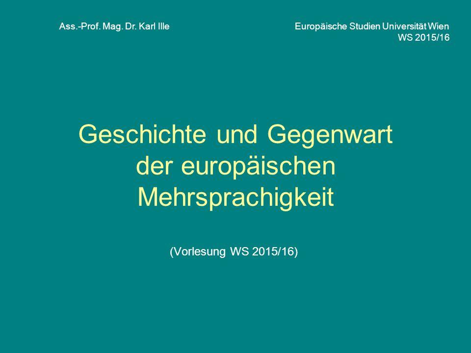 Geschichte und Gegenwart der europäischen Mehrsprachigkeit (Vorlesung WS 2015/16) Ass.-Prof.