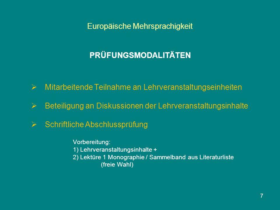 Europäische Mehrsprachigkeit PRÜFUNGSMODALITÄTEN  Mitarbeitende Teilnahme an Lehrveranstaltungseinheiten  Beteiligung an Diskussionen der Lehrveranstaltungsinhalte  Schriftliche Abschlussprüfung Vorbereitung: 1) Lehrveranstaltungsinhalte + 2) Lektüre 1 Monographie / Sammelband aus Literaturliste (freie Wahl) 7