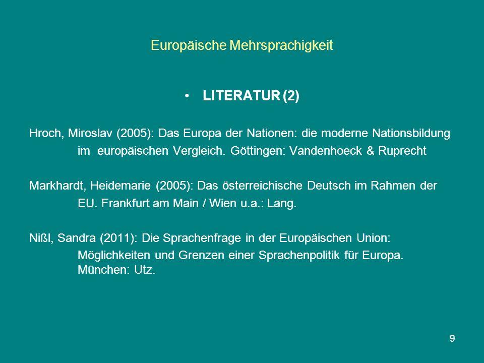 Europäische Mehrsprachigkeit LITERATUR (2) Hroch, Miroslav (2005): Das Europa der Nationen: die moderne Nationsbildung im europäischen Vergleich.