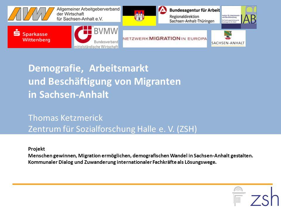 Demografie, Arbeitsmarkt und Beschäftigung von Migranten in Sachsen-Anhalt Thomas Ketzmerick Zentrum für Sozialforschung Halle e. V. (ZSH) Projekt Men