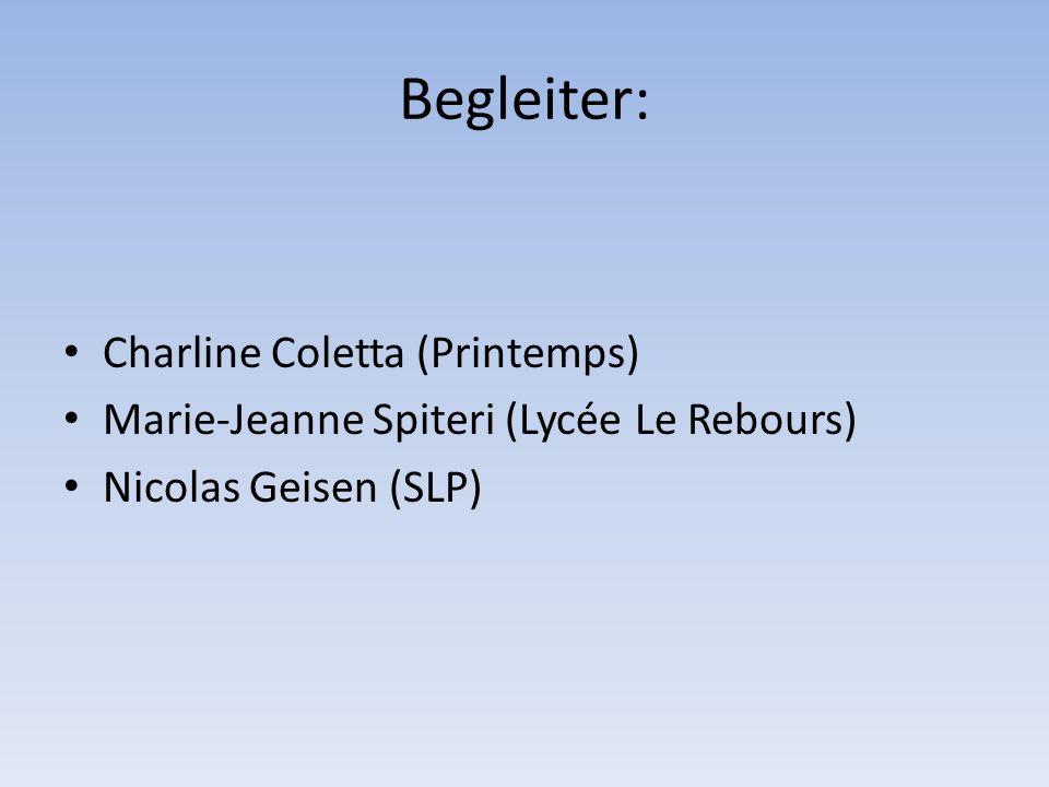 Begleiter: Charline Coletta (Printemps) Marie-Jeanne Spiteri (Lycée Le Rebours) Nicolas Geisen (SLP)