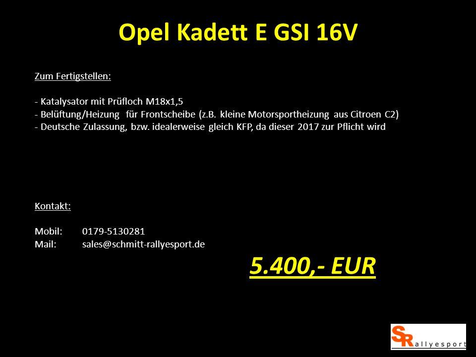Opel Kadett E GSI 16V Zum Fertigstellen: - Katalysator mit Prüfloch M18x1,5 - Belüftung/Heizung für Frontscheibe (z.B. kleine Motorsportheizung aus Ci
