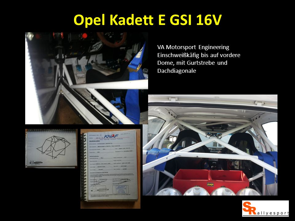 Opel Kadett E GSI 16V VA Motorsport Engineering Einschweißkäfig bis auf vordere Dome, mit Gurtstrebe und Dachdiagonale