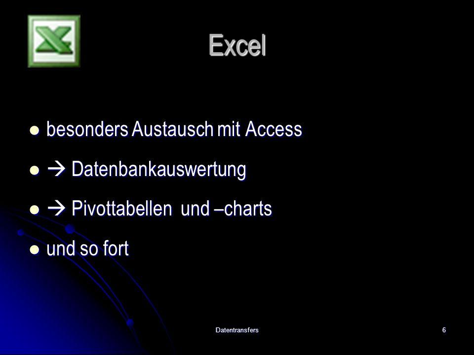 Datentransfers6 Excel besonders Austausch mit Access besonders Austausch mit Access  Datenbankauswertung  Datenbankauswertung  Pivottabellen und –charts  Pivottabellen und –charts und so fort und so fort