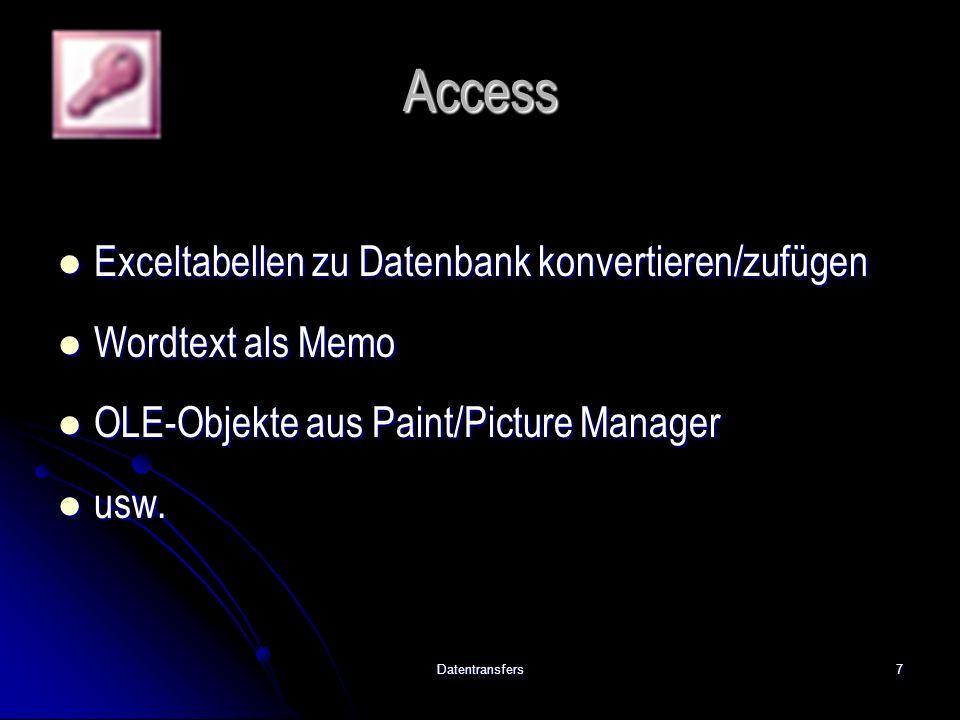 Datentransfers7 Access Exceltabellen zu Datenbank konvertieren/zufügen Exceltabellen zu Datenbank konvertieren/zufügen Wordtext als Memo Wordtext als Memo OLE-Objekte aus Paint/Picture Manager OLE-Objekte aus Paint/Picture Manager usw.