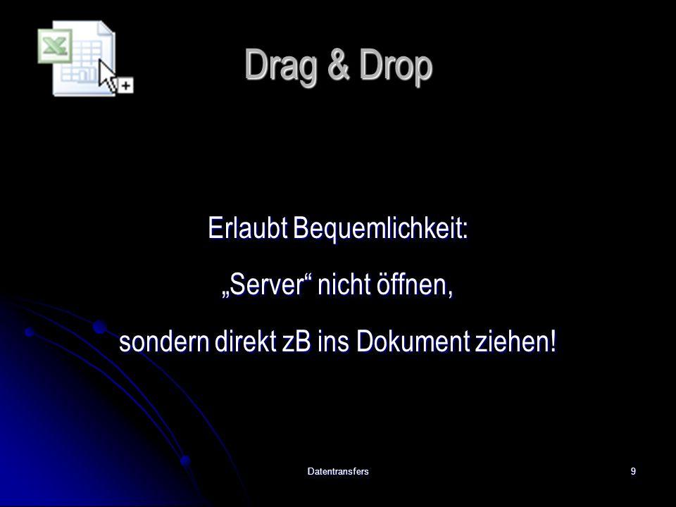 """Datentransfers9 Drag & Drop Erlaubt Bequemlichkeit: """"Server nicht öffnen, sondern direkt zB ins Dokument ziehen!"""