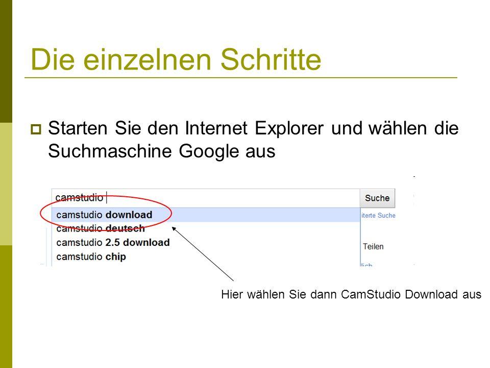 Die einzelnen Schritte  Starten Sie den Internet Explorer und wählen die Suchmaschine Google aus Hier wählen Sie dann CamStudio Download aus