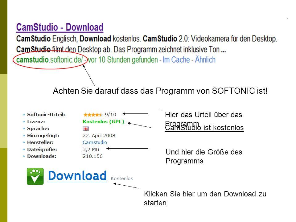 Achten Sie darauf dass das Programm von SOFTONIC ist! Hier das Urteil über das Programm CamStudio ist kostenlos Und hier die Größe des Programms Klick