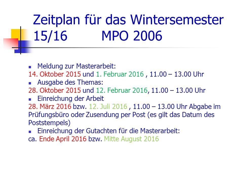 Zeitplan für das Wintersemester 15/16 MPO 2006 Meldung zur Masterarbeit: 14. Oktober 2015 und 1. Februar 2016, 11.00 – 13.00 Uhr Ausgabe des Themas: 2