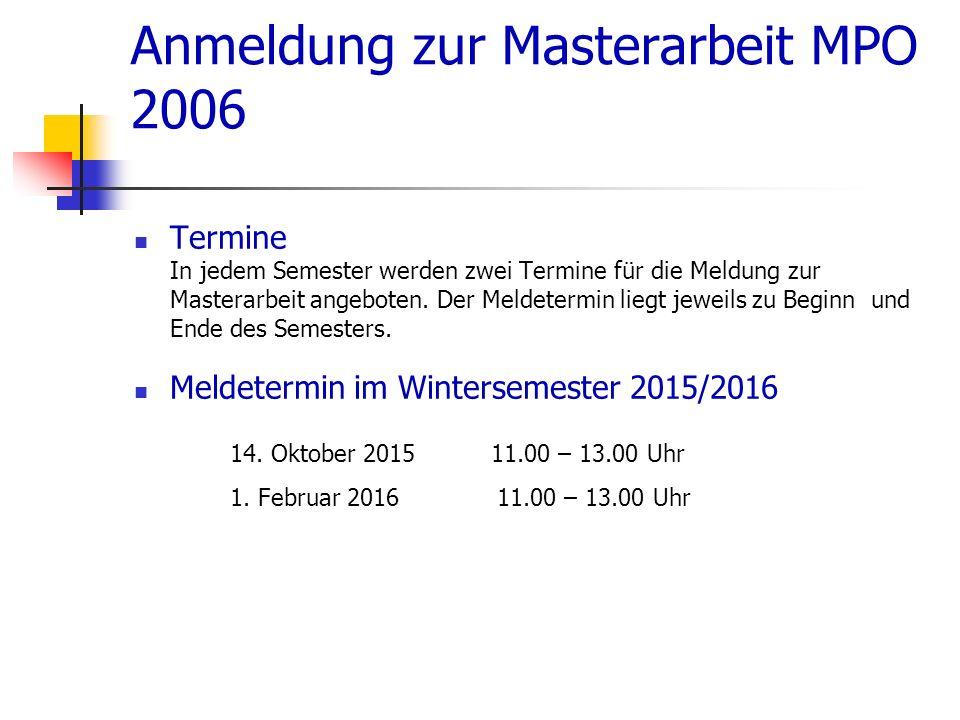 Anmeldung zur Masterarbeit MPO 2006 Termine In jedem Semester werden zwei Termine für die Meldung zur Masterarbeit angeboten. Der Meldetermin liegt je