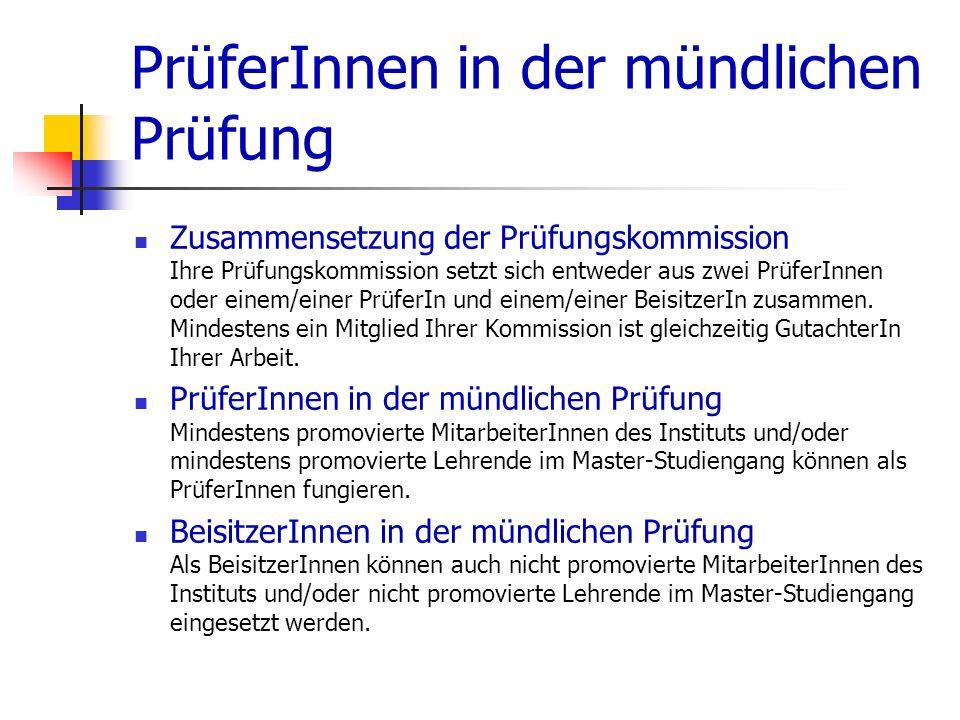 PrüferInnen in der mündlichen Prüfung Zusammensetzung der Prüfungskommission Ihre Prüfungskommission setzt sich entweder aus zwei PrüferInnen oder einem/einer PrüferIn und einem/einer BeisitzerIn zusammen.
