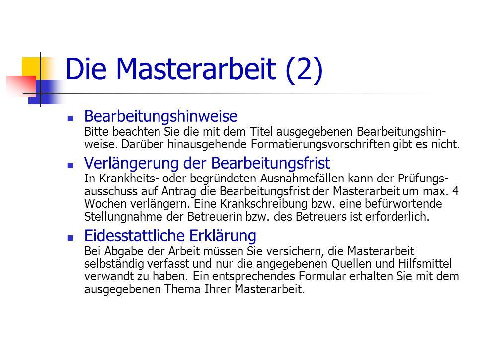 Die Masterarbeit (2) Bearbeitungshinweise Bitte beachten Sie die mit dem Titel ausgegebenen Bearbeitungshin- weise. Darüber hinausgehende Formatierung