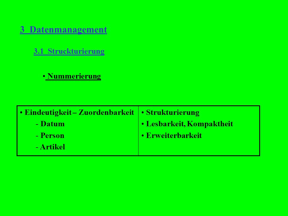 3 Datenmanagement 3.1 Struckturierung Nummerierung Eindeutigkeit – Zuordenbarkeit - Datum - Person - Artikel Strukturierung Lesbarkeit, Kompaktheit Er