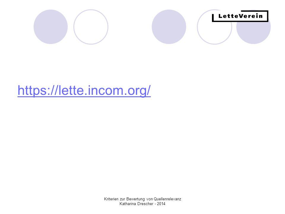 Kriterien zur Bewertung von Quellenrelevanz Katharina Drescher - 2014 https://lette.incom.org/