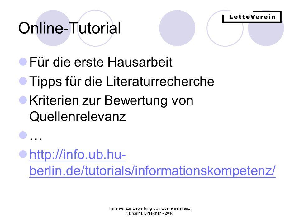 Kriterien zur Bewertung von Quellenrelevanz Katharina Drescher - 2014 Für die erste Hausarbeit Tipps für die Literaturrecherche Kriterien zur Bewertun