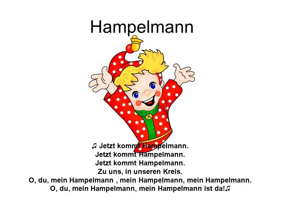 Hampelmann ♫ Jetzt kommt Hampelmann. Jetzt kommt Hampelmann. Zu uns, in unseren Kreis. O, du, mein Hampelmann, mein Hampelmann, mein Hampelmann. O, du