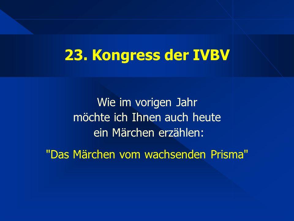 23. Kongress der IVBV Wie im vorigen Jahr möchte ich Ihnen auch heute ein Märchen erzählen: