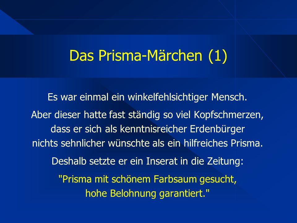 Das Prisma-Märchen (1) Es war einmal ein winkelfehlsichtiger Mensch.