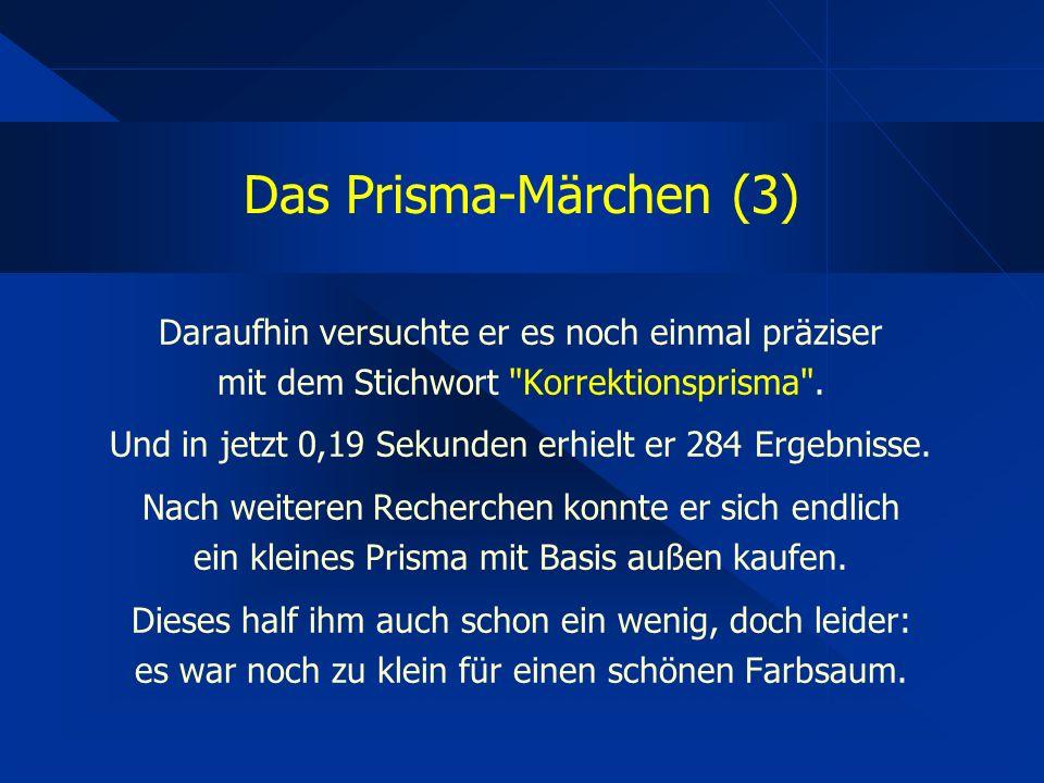 Das Prisma-Märchen (3) Daraufhin versuchte er es noch einmal präziser mit dem Stichwort Korrektionsprisma .