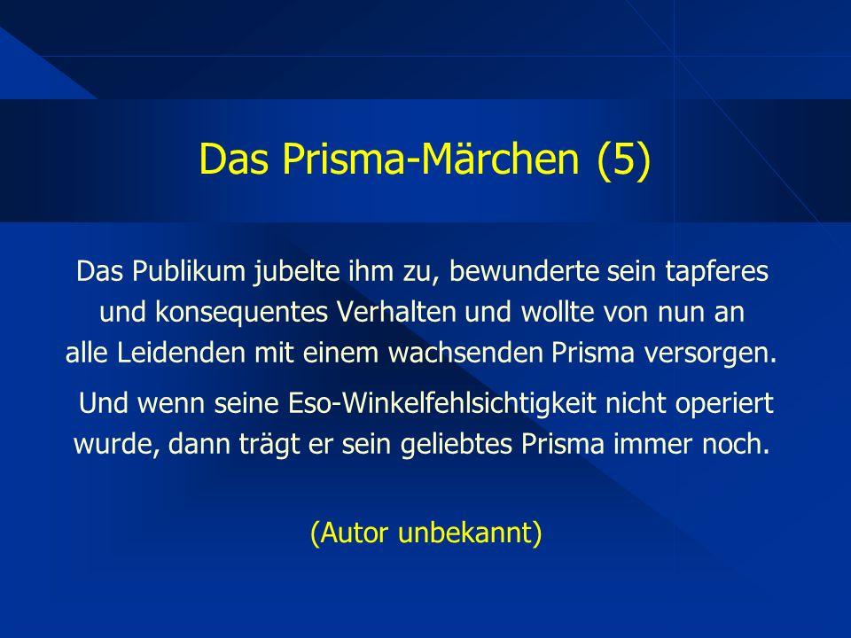 Das Prisma-Märchen (5) Das Publikum jubelte ihm zu, bewunderte sein tapferes und konsequentes Verhalten und wollte von nun an alle Leidenden mit einem wachsenden Prisma versorgen.