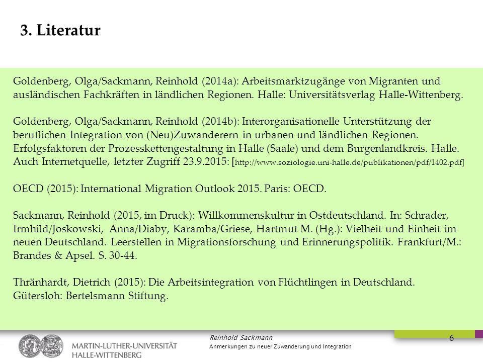 Reinhold Sackmann Anmerkungen zu neuer Zuwanderung und Integration 6 3. Literatur Goldenberg, Olga/Sackmann, Reinhold (2014a): Arbeitsmarktzugänge von