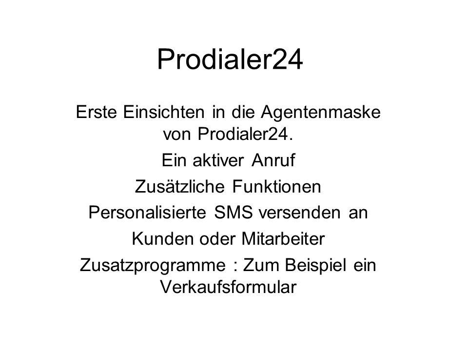 Prodialer24 Erste Einsichten in die Agentenmaske von Prodialer24. Ein aktiver Anruf Zusätzliche Funktionen Personalisierte SMS versenden an Kunden ode