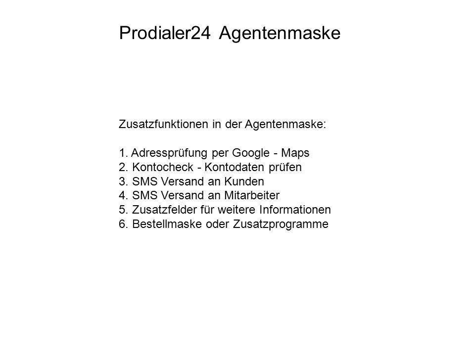 Zusatzfunktionen in der Agentenmaske: 1. Adressprüfung per Google - Maps 2. Kontocheck - Kontodaten prüfen 3. SMS Versand an Kunden 4. SMS Versand an