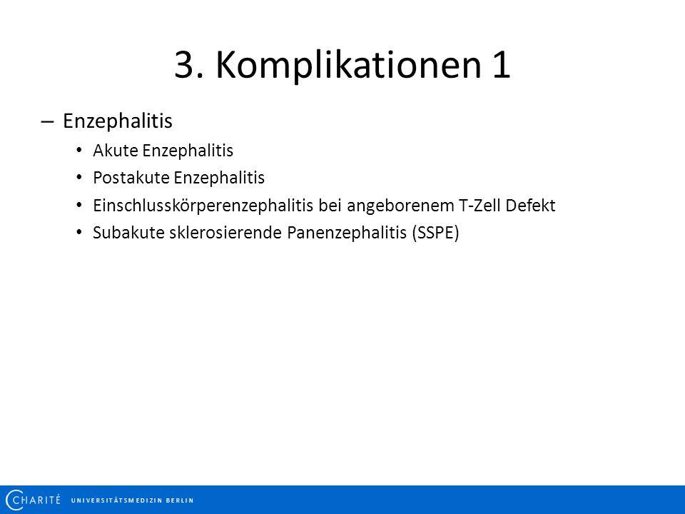 3. Komplikationen 1 U N I V E R S I T Ä T S M E D I Z I N B E R L I N – Enzephalitis Akute Enzephalitis Postakute Enzephalitis Einschlusskörperenzepha