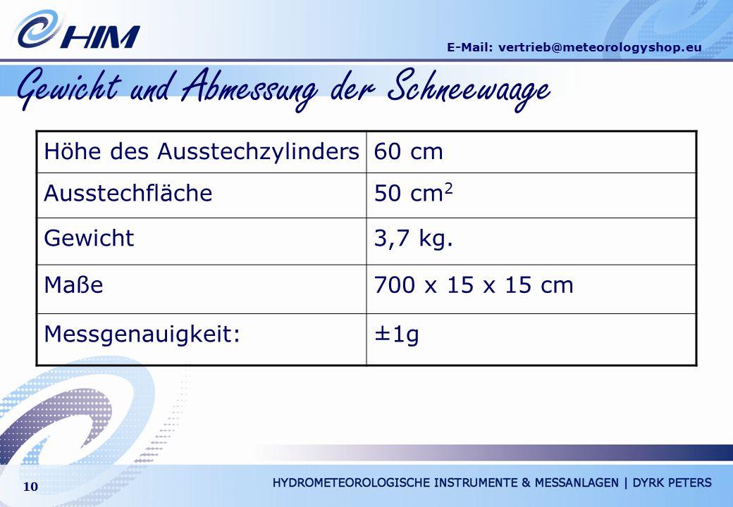 E-Mail: vertrieb@meteorologyshop.eu 10 Gewicht und Abmessung der Schneewaage Höhe des Ausstechzylinders60 cm Ausstechfläche50 cm 2 Gewicht3,7 kg. Maße