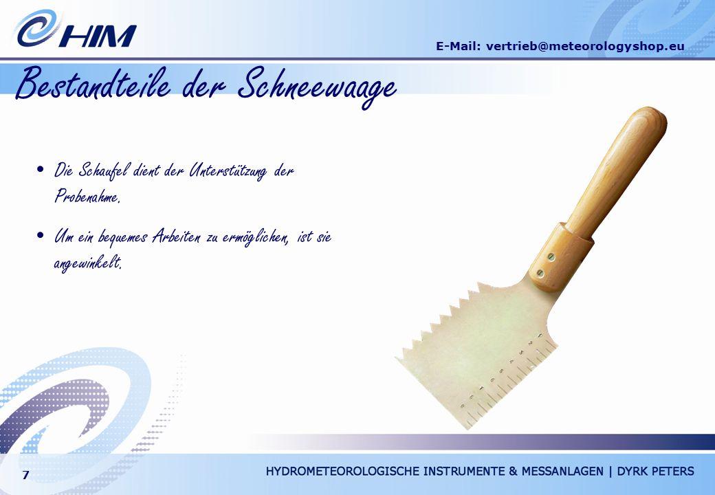 E-Mail: vertrieb@meteorologyshop.eu 7 Bestandteile der Schneewaage Die Schaufel dient der Unterstützung der Probenahme. Um ein bequemes Arbeiten zu er
