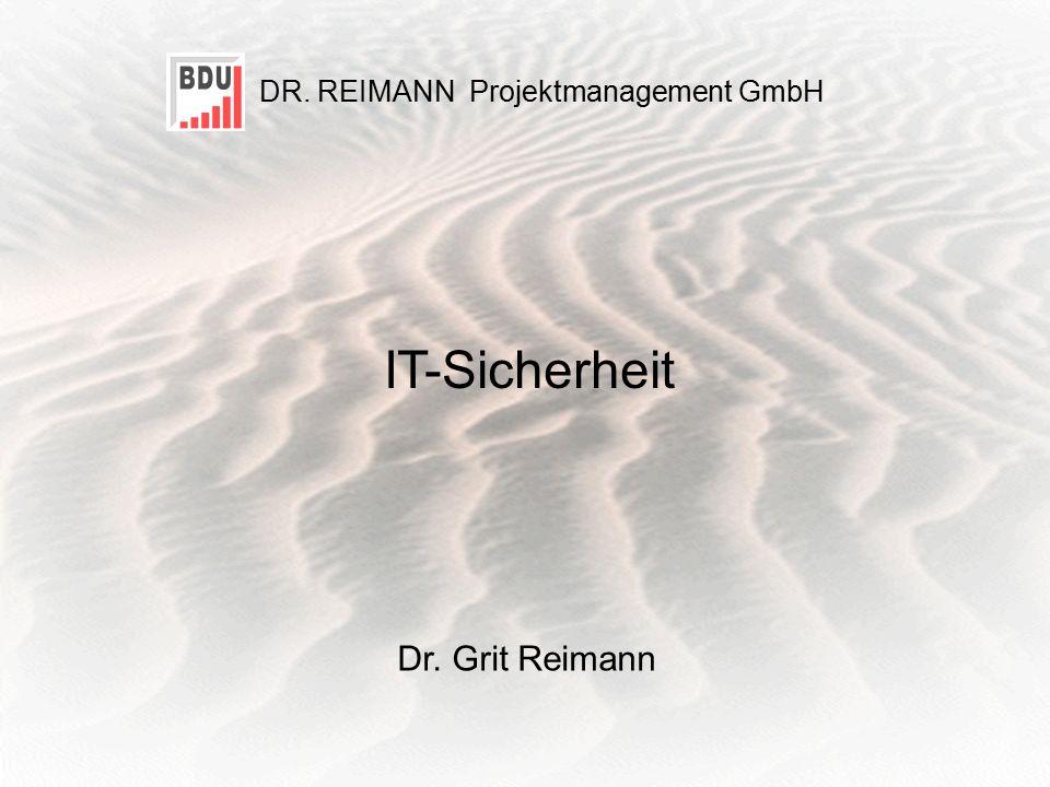 D R. R EIMANN Projektmanagement GmbH 1 IT-Sicherheit Dr. Grit Reimann DR. REIMANN Projektmanagement GmbH IT-Sicherheit