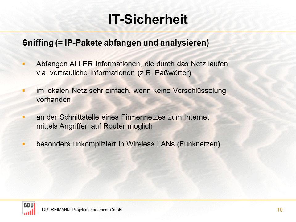 D R. R EIMANN Projektmanagement GmbH 10 IT-Sicherheit Sniffing (= IP-Pakete abfangen und analysieren)  Abfangen ALLER Informationen, die durch das Ne