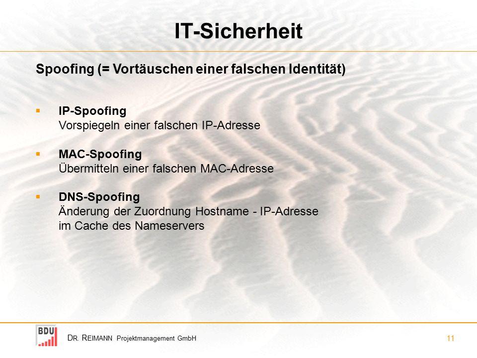 D R. R EIMANN Projektmanagement GmbH 11 IT-Sicherheit Spoofing (= Vortäuschen einer falschen Identität)  IP-Spoofing Vorspiegeln einer falschen IP-Ad