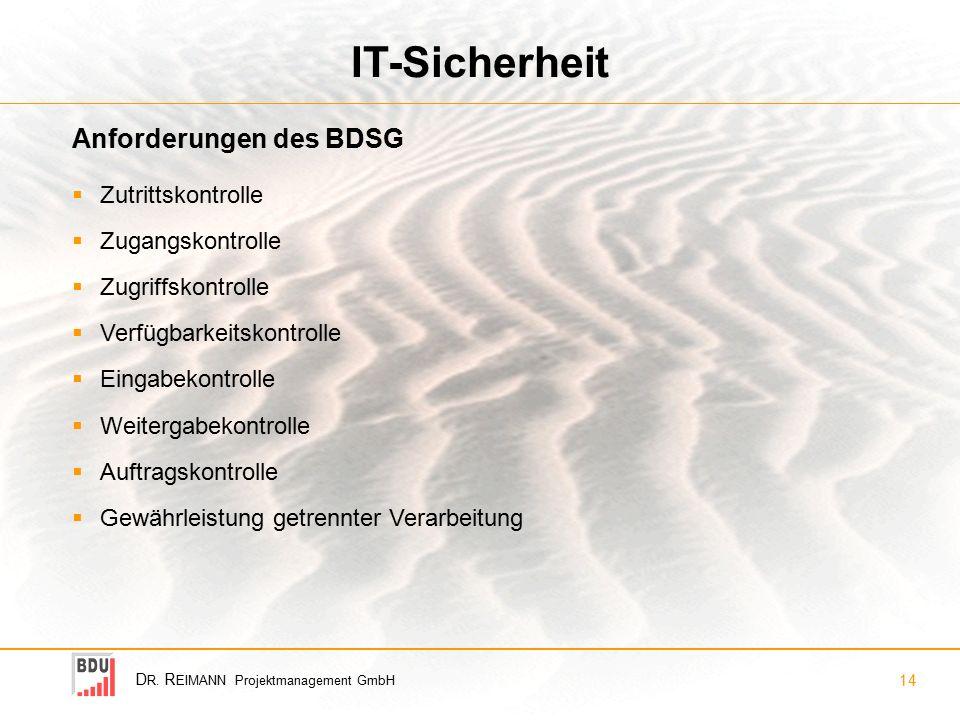 D R. R EIMANN Projektmanagement GmbH 14 IT-Sicherheit  Zutrittskontrolle  Zugangskontrolle  Zugriffskontrolle  Verfügbarkeitskontrolle  Eingabeko