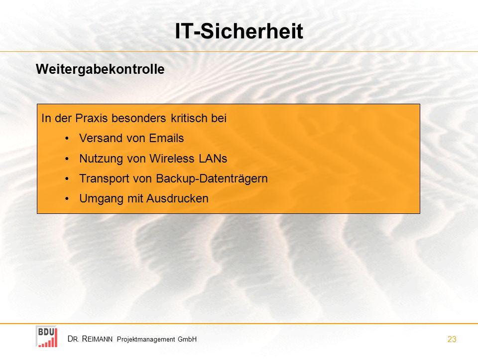 D R. R EIMANN Projektmanagement GmbH 23 IT-Sicherheit Weitergabekontrolle In der Praxis besonders kritisch bei Versand von Emails Nutzung von Wireless