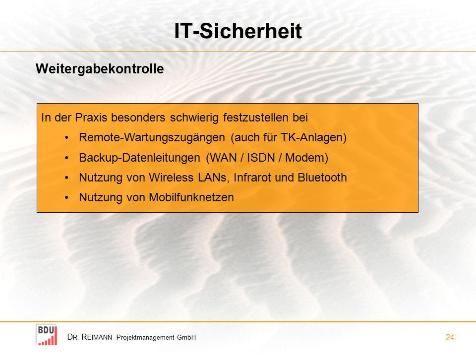 D R. R EIMANN Projektmanagement GmbH 24 IT-Sicherheit Weitergabekontrolle In der Praxis besonders schwierig festzustellen bei Remote-Wartungszugängen