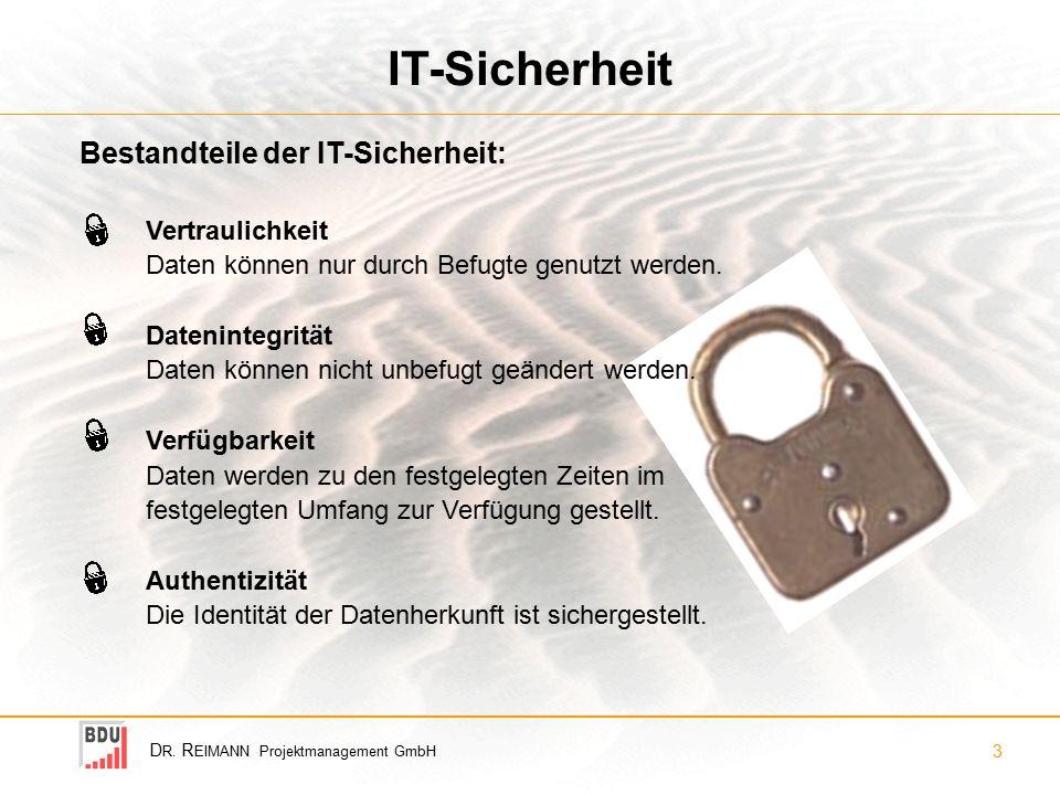 D R. R EIMANN Projektmanagement GmbH 3 IT-Sicherheit Vertraulichkeit Daten können nur durch Befugte genutzt werden. Datenintegrität Daten können nicht