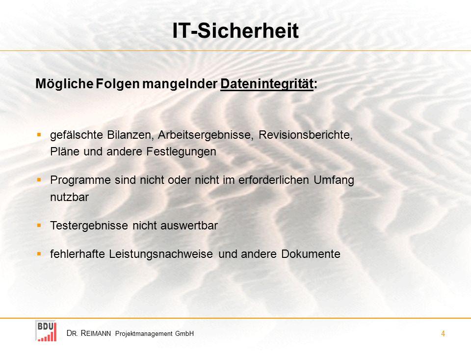 D R. R EIMANN Projektmanagement GmbH 4 IT-Sicherheit  gefälschte Bilanzen, Arbeitsergebnisse, Revisionsberichte, Pläne und andere Festlegungen  Prog