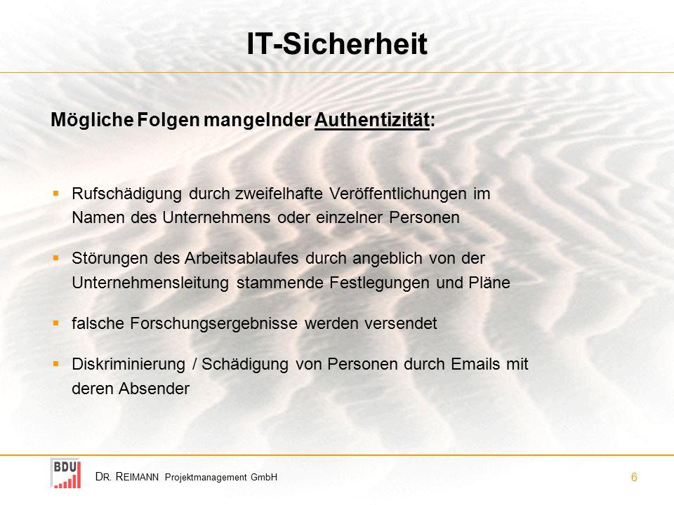 D R. R EIMANN Projektmanagement GmbH 6 IT-Sicherheit  Rufschädigung durch zweifelhafte Veröffentlichungen im Namen des Unternehmens oder einzelner Pe