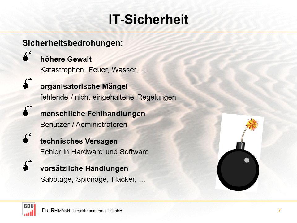 D R. R EIMANN Projektmanagement GmbH 7 IT-Sicherheit höhere Gewalt Katastrophen, Feuer, Wasser, … organisatorische Mängel fehlende / nicht eingehalten