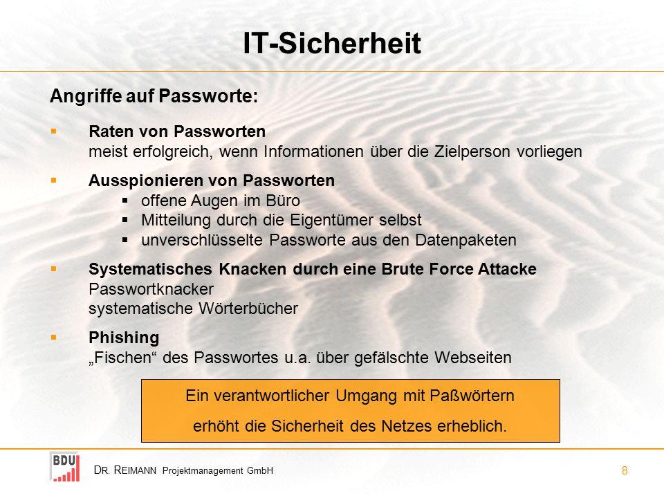 D R. R EIMANN Projektmanagement GmbH 8 IT-Sicherheit  Raten von Passworten meist erfolgreich, wenn Informationen über die Zielperson vorliegen  Auss