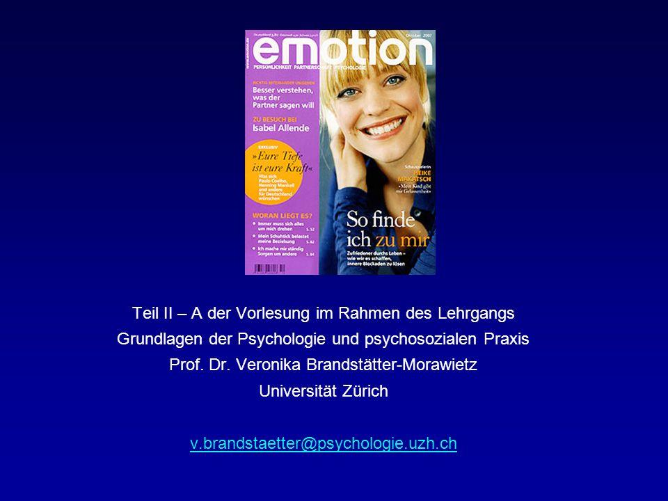 Teil II – A der Vorlesung im Rahmen des Lehrgangs Grundlagen der Psychologie und psychosozialen Praxis Prof. Dr. Veronika Brandstätter-Morawietz Unive